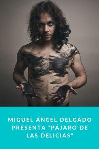 """Miguel Ángel Delgado presenta """"Pájaro de Las Delicias"""""""