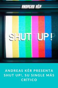 Andreas Kêr presenta Shut Up!, su single más crítico