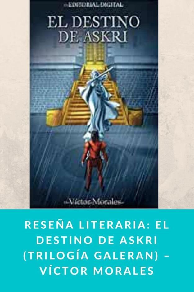 Reseña literaria: El destino de Askri (Trilogía Galeran) – Víctor Morales