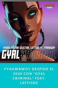 """FYAHWBWOY despide el 2020 con """"GYAL CRIMINAL"""" feat. LEFTISDE"""