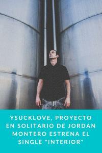 Ysucklove, proyecto en solitario de Jordan Montero estrena el single Interior