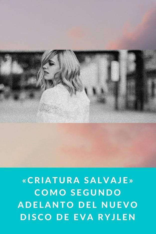 «Criatura salvaje» como segundo adelanto del nuevo disco de Eva Ryjlen