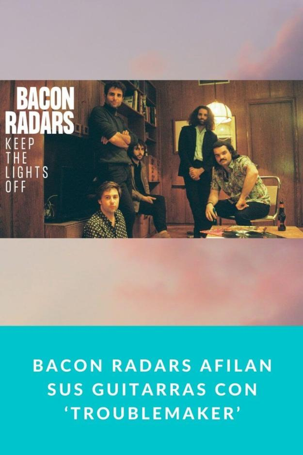 Bacon Radars afilan sus guitarras con 'Troublemaker'