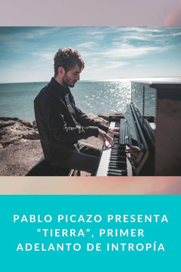 """Pablo Picazo presenta """"Tierra"""", primer adelanto de intropía"""