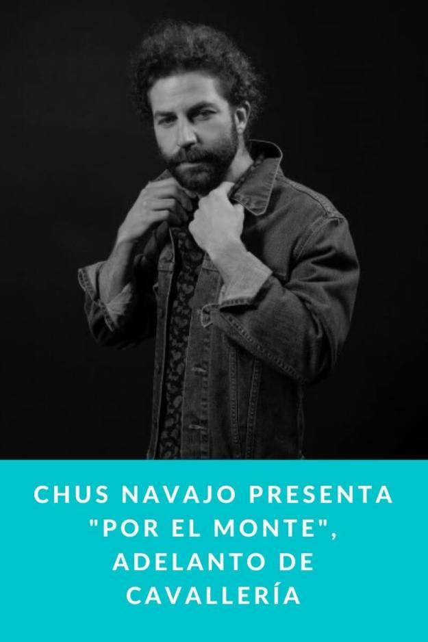 Chus Navajo presenta «Por el monte», adelanto de Cavallería