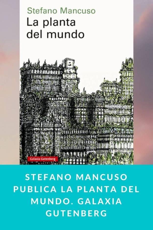 Stefano Mancuso publica La planta del mundo. Galaxia Gutenberg