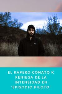 El rapero Conato K reniega de la intensidad en 'Episodio Piloto'