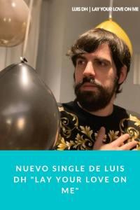 """Nuevo single de Luis DH """"Lay Your Love On Me"""""""