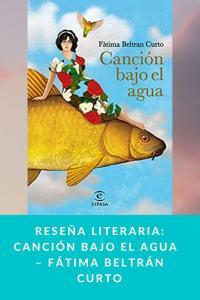 Reseña literaria: Canción bajo el agua  – Fátima Beltrán Curto