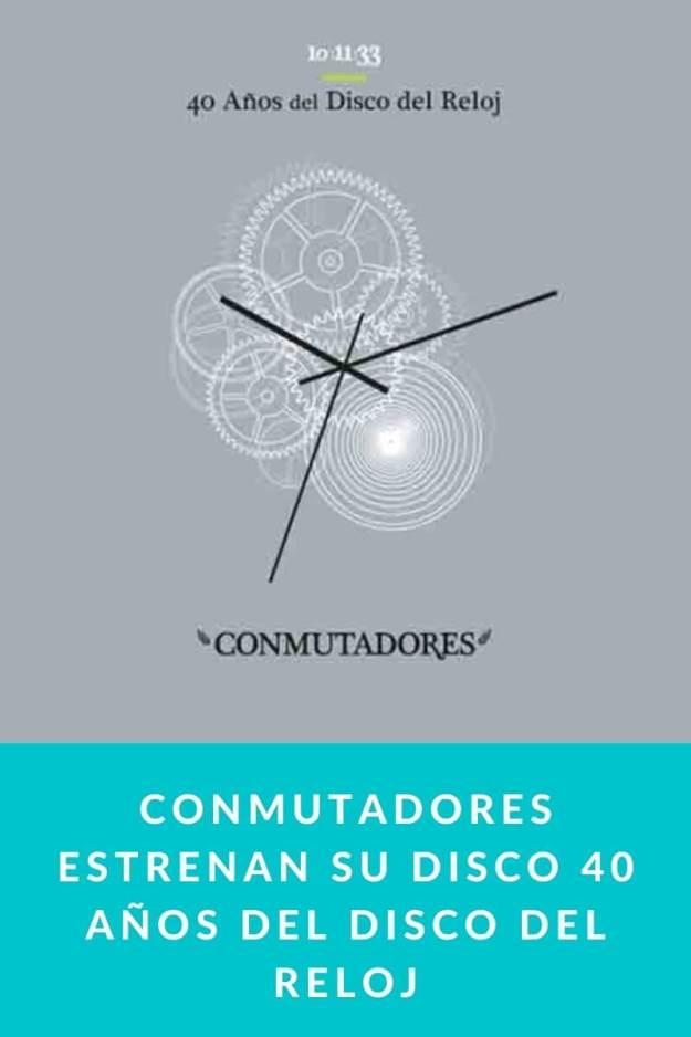 Conmutadores estrenan su disco 40 Años del Disco del Reloj
