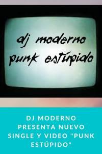 """Dj Moderno presenta nuevo single y video """"Punk Estúpido"""""""