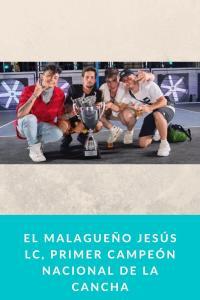 El malagueño Jesús LC, primer campeón nacional de la cancha