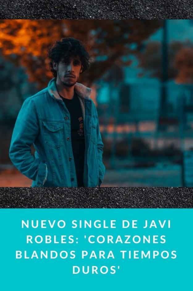 Nuevo single de Javi Robles: 'Corazones blandos para tiempos duros'