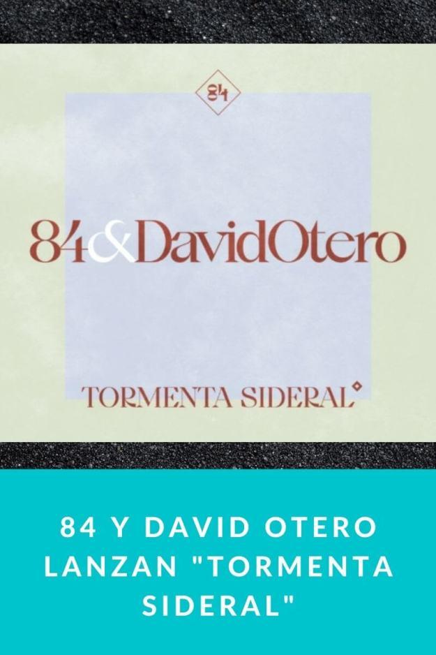 84 y David Otero lanzan «Tormenta Sideral»