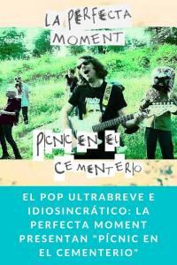 """El pop ultrabreve e idiosincrático: La Perfecta Moment presentan """"Pícnic en el cementerio"""""""