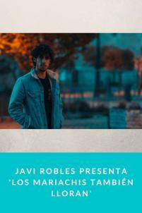 Javi Robles presenta 'Los mariachis también lloran'