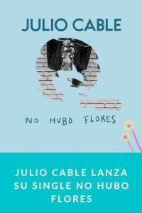 Julio Cable lanza su single No Hubo Flores