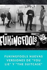 """FUKINGFOOLS nuevas versiones de """"You Lie"""" y """"The Suitcase"""""""