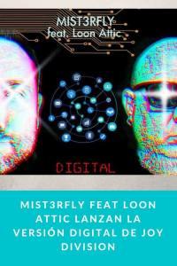 Mist3rfly feat Loon Attic lanzan la versión Digital de Joy Division