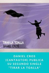 "Daniel Cros (Cantautor) publica su segundo single ""Tirar la toalla"""