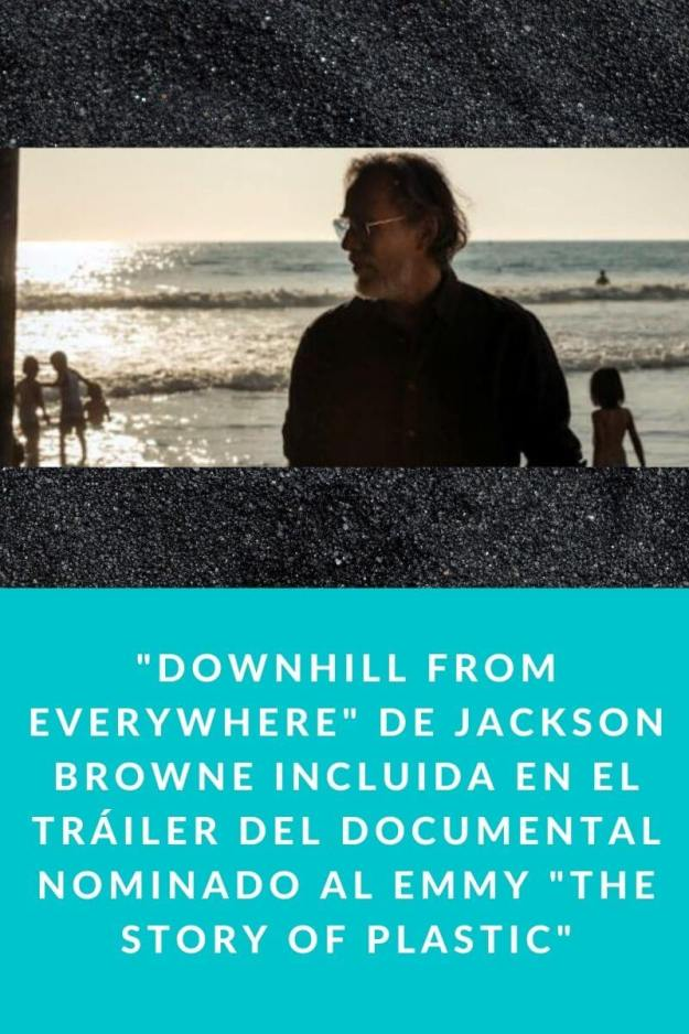 «Downhill from everywhere» de Jackson Browne incluida en el tráiler del documental nominado al Emmy «The Story of Plastic»