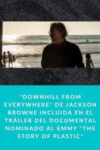 """""""Downhill from everywhere"""" de Jackson Browne incluida en el tráiler del documental nominado al Emmy """"The Story of Plastic"""""""