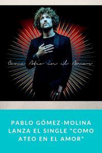 """Pablo Gómez-Molina lanza el single """"Como Ateo en el Amor"""""""