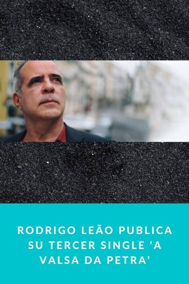 RODRIGO LEÃO publica su tercer single 'A valsa da petra'