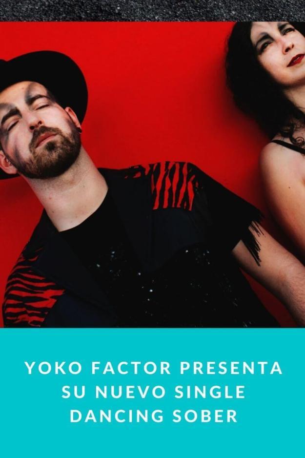Yoko Factor presenta su nuevo single Dancing Sober