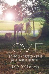 Join author Lisa Yarger when she reads from her new book: Lovie: The Story of a Southern Midwife and an Unlikely Friendship (University of North Carolina Press, December, 2016)
