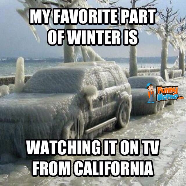 Funny memes my favorite part of winter is?resize=600%2C600 proud to be a winter wimp! funny california winter memes munofore
