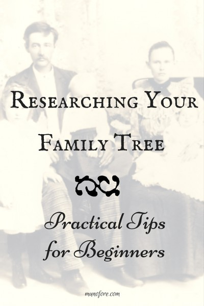Researching Your Family Tree - Practical Tips for Beginners.