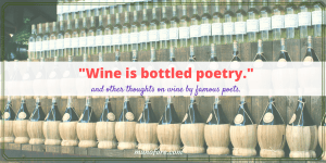 A collection of wine quotes from famous poets: Stevenson, Baudelaire, Cohelo, Yeats, Khayyam, Emerson, Johnson.