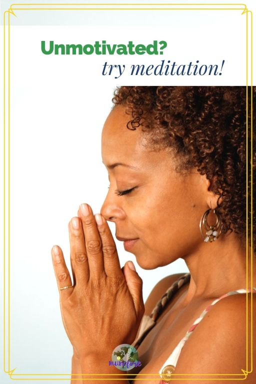 """woman with eyes closed bowing head in prayer with text overlay """"Unmotivated? try meditation!"""""""