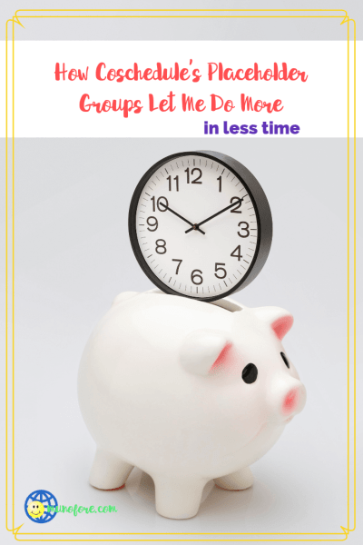"""clock inserted into a piggy bank with text overlay """"How CoSchedule's Placeholder Groups Help me to do more in less time."""""""