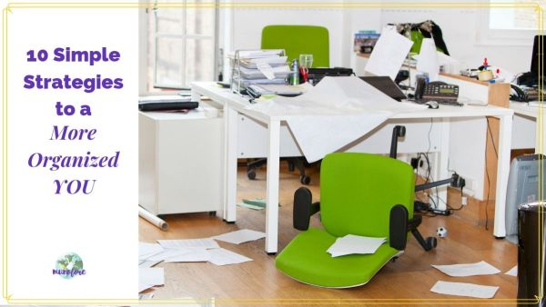 "messy office with text overlay ""10 Simple Strategies to a more organized YOU."""