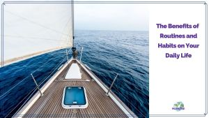 """boat on water with text overlay """"The Benefits of Routine on Your Daily Life"""""""