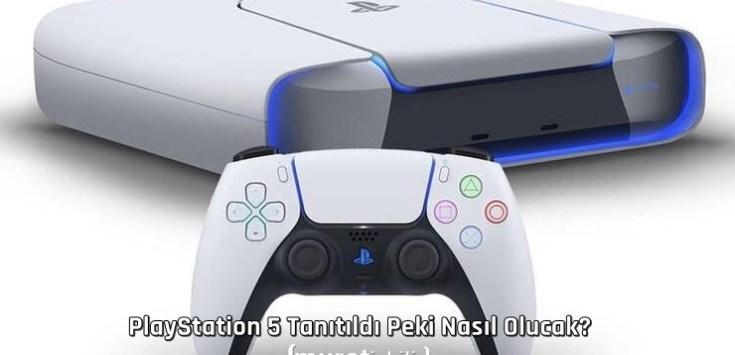 PlayStation 5 Tanıtıldı Peki Nasıl Olacak?