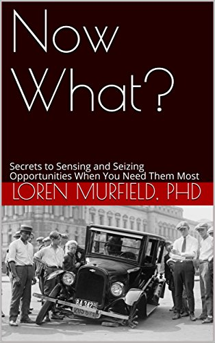 Now What? Secrets to Sensing and Seizing Opportunities when You Need Them Most. www.murfieldcoaching.com