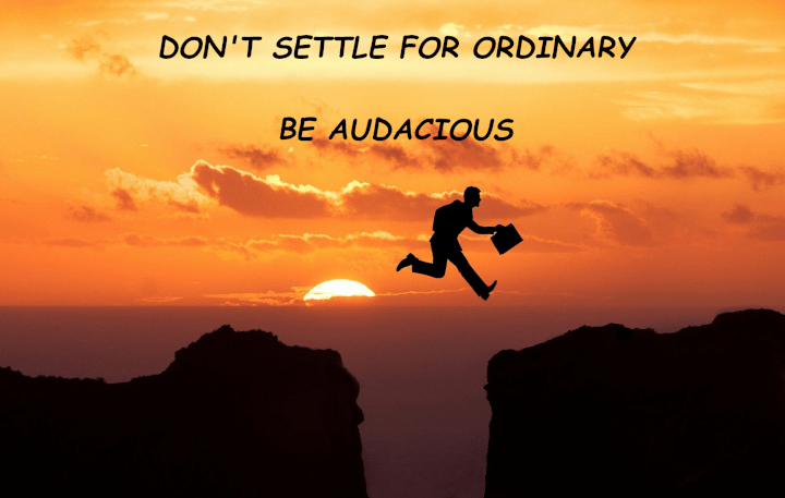 Don't settle for ordinary. Be audacious. www.murfieldcoaching.com.