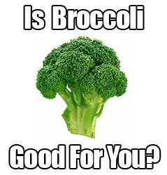 broccoli is good for you