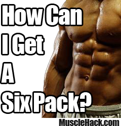 How Can I Get A Six Pack?