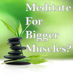 Can Meditation Make Your Muscles Bigger?
