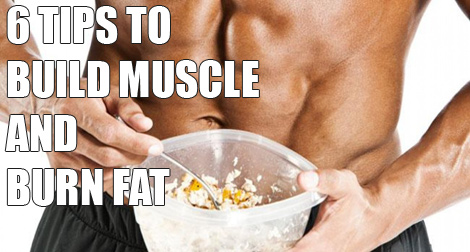 6 New Tips To Build More Muscle & Burn Fat