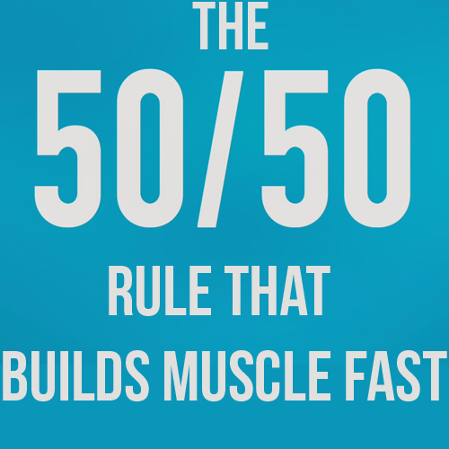 50/50 Rule That Builds Muscle Mass Fast