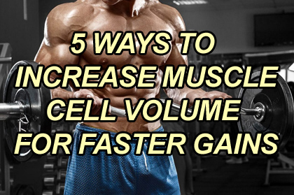 5 Ways To Volumize Your Muscles For Faster Growth