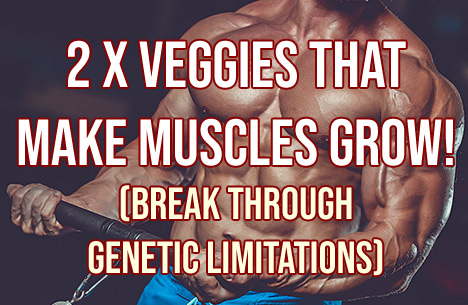 The 2 Veggies That Make Muscles Grow!