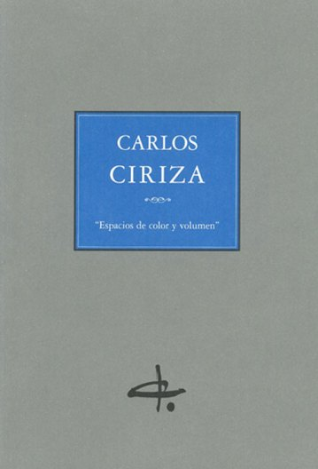 Carlos Ciriza. Espacios de color y volumen. Catalogos museo Gustavo de Maeztu