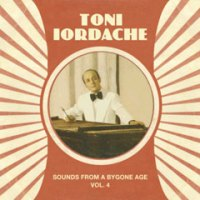 Toni Iordache - Sounds From A Bygone Age Vol.4 (2007)