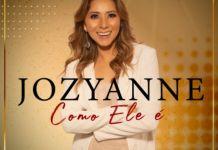 Letra e música: ouça 'Como Ele É', de Jozyanne
